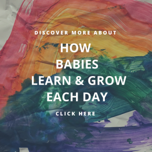 Discover more about how babies learn & grow each day